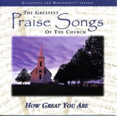 The Greatest Praise Songs of the Church: How Great You Are