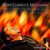 Bishop Clarence McClendon Presents The Harvest Fire Mega Mass Choir