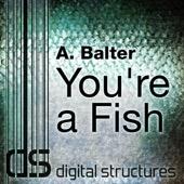 A. Balter - You're A Fish (Original Mix) [Original Mix] artwork