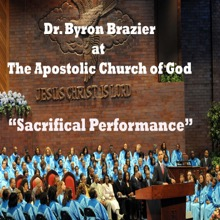 Sacrificial Performance, Pastor Byron Brazier & Apostolic Church of God