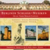 Berlin Castles (Music From) - Graun, J.G. - Frederick Ii - Benda, F. - Quantz, J.J. - August Wilhelm - Janitsch, J.G. - Bach, C.P.E.