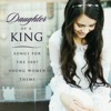 Daughter of a King - Songs for the 2007 Young Women Theme