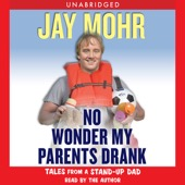 Jay Mohr - No Wonder My Parents Drank: Tales from a Stand-Up Dad  artwork