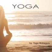Yoga - Nature Sounds Tibetan Zen Healing Music for Yoga Poses, Reiki, Tai Chi, Qi Gong, Zen Meditation, Relaxation, Chakra Balancing & Inner Peace - Yoga Waheguru, Yoga Waheguru