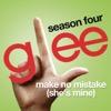 Make No Mistake (She's Mine) [Glee Cast Version]