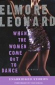 Elmore Leonard - When the Women Come Out to Dance (Unabridged Fiction)  artwork