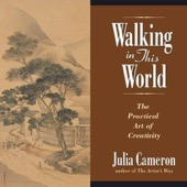 Julia Cameron - Walking in This World: The Practical Art of Creativity  artwork