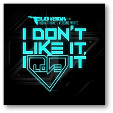 I Don't Like It, I Love It by Flo Rida feat. Robin Thicke & Verdine White