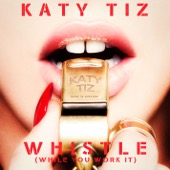 Katy Tiz - Whistle (While You Work It)  artwork