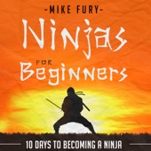 Mike Fury - Ninjas for Beginners: 10 Days to Becoming a Ninja: How to Drop Everything You Are Doing and Become a Ninja (Unabridged)  artwork