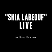 Shia LaBeouf Live - Rob Cantor