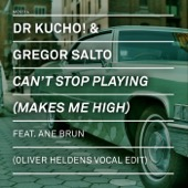 Dr. Kucho! & Gregor Salto - Can't Stop Playing (Makes Me High) [Oliver Heldens Vocal Edit] [feat. Ane Brun] artwork