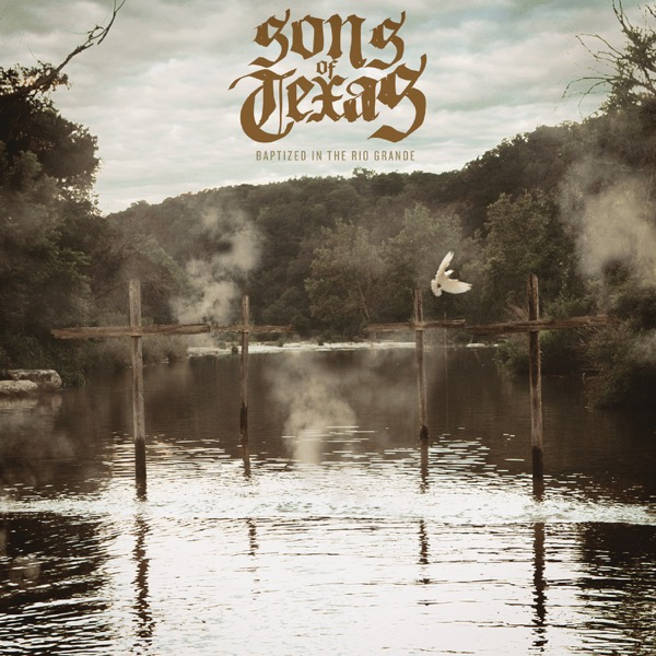 Baptized In the Rio Grande by Sons Of Texas Album Art