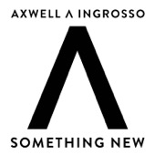 Axwell Λ Ingrosso - Something New