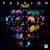 Even So Come (feat. Chris Tomlin) [Live] - Passion