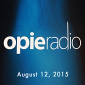 Opie Radio - Opie and Jimmy, August 12, 2015  artwork