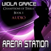 Viola Grace - Arena Station: Champions of Terra, Book 1 (Unabridged)  artwork