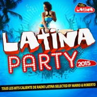 Various Artists - Latina Party 2015 (Tous les hits caliente de Radio Latina selected by Mario & Roberto)