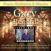 Prayer, Meditation and a Course in Miracles with Gary Renard