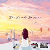 Kehlani - You Should Be Here  artwork