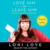 Loni Love, Jeannine Amber - Love Him or Leave Him, But Don't Get Stuck with the Tab: Hilarious Advice for Real Women (Unabridged)  artwork