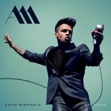 Get Stupid by Aston Merrygold