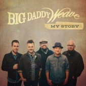 Big Daddy Weave - My Story  artwork