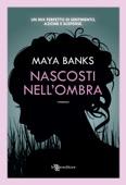 Nascosti nell'ombra scritto da Maya Banks                             pubblicato da  Leggereditore