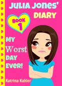 Katrina Kahler - Julia Jones' Diary: Book 1: My Worst Day Ever! An Exciting and Inspiring Book for Girls  artwork
