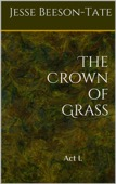 Jesse Beeson Tate - The Crown of Grass - Act I. (A Serial Novel)  artwork