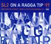 On a Ragga Tip '97 (Goodfello's Remix) - SL2