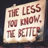 The Less You Know, the Better