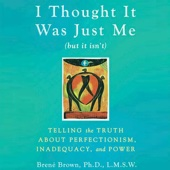 I Thought It Was Just Me (but it isn't): Telling the Truth about Perfectionism, Inadequacy, and Power (Unabridged) - Brené Brown Cover Art