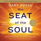 The Seat of the Soul: 25th Anniversary Edition (Unabridged) - Gary Zukav