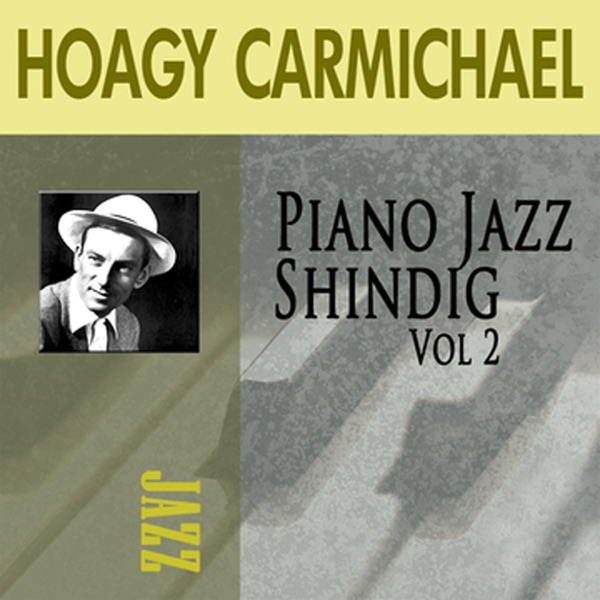 Piano Jazz Shindig, Vol. 2   Hoagy Carmichael