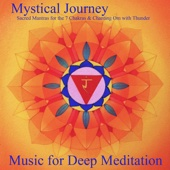 Mystical Journey: Sacred Mantras for the 7 Chakras & Chanting Om with Thunder - Music for Deep Meditation