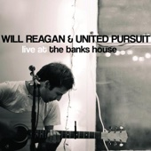 Live At the Banks House - Will Reagan & United Pursuit
