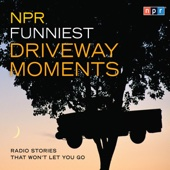 NPR - NPR Funniest Driveway Moments: Radio Stories That Won't Let You Go (Unabridged)  artwork