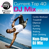 Top 40 DJ Mix Vol 10 (Non-Stop DJ Mix for Treadmill, Walking, Stair Climber, Elliptical, Cycling, Walking, Dynamix Fitness)