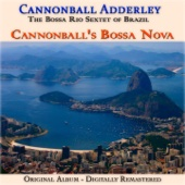 Cannonball's Bossa Nova (Remastered) [feat. The Bossa Rio Sextet of Brazil]