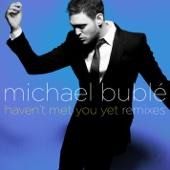 Haven't Met You Yet (Remixes) - EP - Michael Bublé