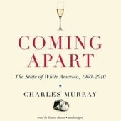 Coming Apart: The State of White America, 1960–2010 (Unabridged) - Charles Murray Cover Art