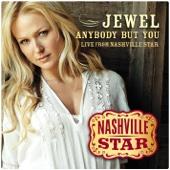 Anybody But You (Live) [Nashville Star, Season 5] - Jewel