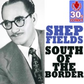 South of the Border (Digitally Remastered) - Shep Fields