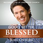 Joel Osteen - Good, Better, Blessed: Living with Purpose, Power, and Passion artwork
