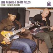 Jeff Parker & Scott Fields - Song Songs Song artwork