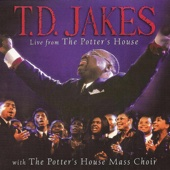 Live from the Potter's House (feat. The Potter's House Mass Choir) - T.D. Jakes