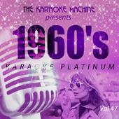 The Karaoke Machine Presents - 1960's Karaoke Platinum Vol. 47