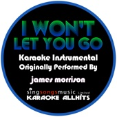 I Won't Let You Go (Originally Performed By James Morrison) [Karaoke Version]