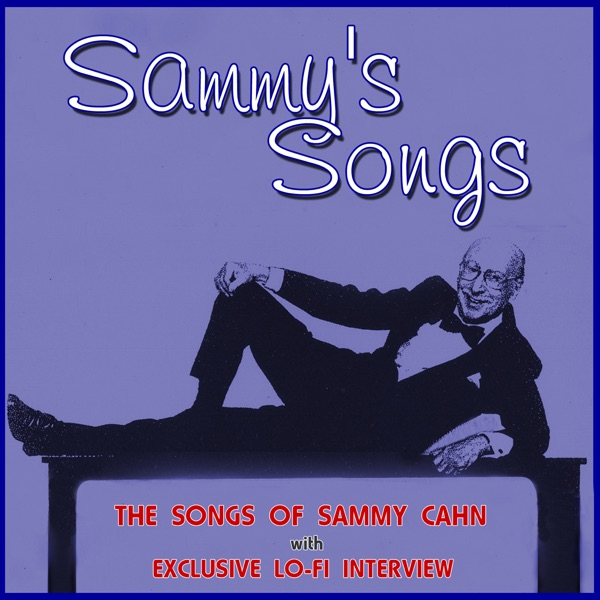 Sammy's Songs: The Songs Of Sammy Cahn (with lo-fi interview) | Various Artists